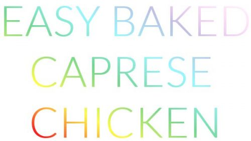 Easy Baked Caprese Chicken